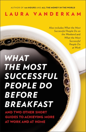 What the most successful people do before breakfast by Laura Vanderkamp
